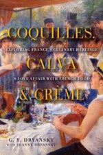 Coquilles, Calva and Creme : Exploring France's Culinary Heritage: A Love Affair Wtih Real French Food - Gy Dryansky