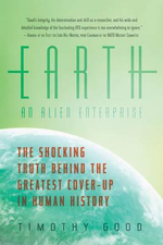 Earth: An Alien Enterprise : The Shocking Truth Behind the Greatest Cover-Up in Human History - Timothy Good