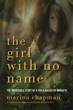 The Girl With No Name : The Incredible Story of a Child Raised by Monkeys - Marina Chapman