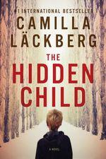The Hidden Child : A Novel - Camilla Lackberg