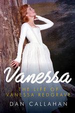Vanessa : A Life of Vanessa Redgrave - Dan Callahan