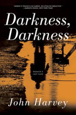 Darkness, Darkness - A Novel - John Harvey