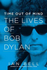 Time Out of Mind - The Lives of Bob Dylan : The Lives of Bob Dylan - Ian Bell