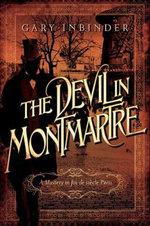 The Devil in Montmartre - A Mystery in Fin de Siecle Paris : A Mystery in Fin de Siecle Paris - Gary Inbinder