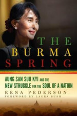 The Burma Spring - Aung San Suu Kyi and the New Struggle for the Soul of a Nation : Aung San Suu Kyi and the Struggle for the Soul of a Nation - Rena Pederson