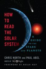 How to Read the Solar System : A Guide to the Stars and Planets - Paul Abel