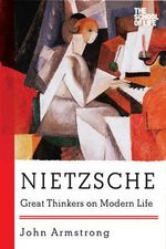 Nietzsche : Great Thinkers on Modern Life - John Armstrong