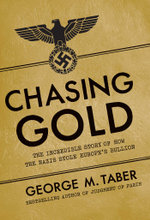 Chasing Gold : The Incredible Story of How the Nazis Stole Europe's Bullion - George M. Taber