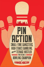 Pin Action : Small-Time Gangsters, High-Stakes Gambling, and the Teenage Hustler Who Became a Bowling Champion - Gianmarc Manzione