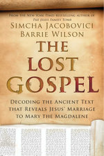 The Lost Gospel : Decoding the Ancient Text that Reveals Jesus' Marriage to Mary the Magdalene - Simcha Jacobovici