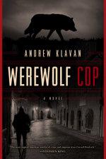 Werewolf Cop : A Novel - Andrew Klavan