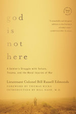 God is Not Here : A Soldier's Struggle with Torture, Trauma, and the Moral Injuries of War - Lieutenant Colonel Bill Russell Edmonds