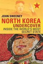 North Korea Undercover : Inside the World's Most Secret State - John Sweeney