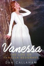 Vanessa : The Life of Vanessa Redgrave - Dan Callahan