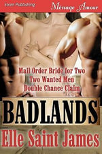 Badlands [Mail Order Bride for Two, Two Wanted Men, Double Chance Claim] (Siren Publishing Menage Amour) - Elle Saint James