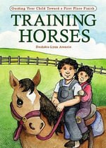 Training Horses : Guiding Your Child Toward a First Place Finish - Deahdra-Lynn Atencio