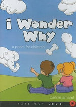 I Wonder Why : A Poem for Children - Connie Amarel