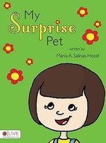My Surprise Pet - Maria A Salinas-Hood