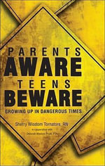 Parents Aware, Teens Beware : Growing Up in Dangerous Times - Sherry Wisdom Tornatore