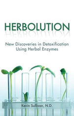 Herbolution : New Discoveries in Detoxification Using Herbal Enzymes - N D Sullivan