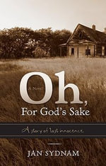 Oh, for God's Sake : A Story of Lost Innocence - Jan Sydnam