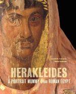 Herakleides : A Portrait Mummy from Roman Egypt - Lorelei Corcoran