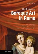 The Origins of Baroque Art in Rome : Texts & Documents (Paperback) - Alois Riegl
