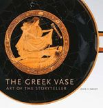 The Greek Vase : Art of the Storyteller - John Howard Oakley