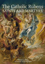 The Catholic Rubens : Saints and Martyrs - Willibald Sauerlander
