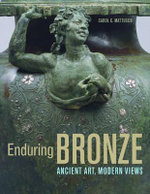 Enduring Bronze : Ancient Art, Modern Views - Carol C. Mattusch