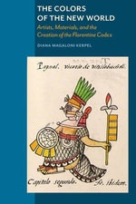 The Colors of the New World : Artists, Materials, and the Creation of the Florentine Codex - Diana Magalori Kerpel