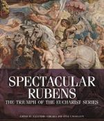 Spectacular Rubens : The Triumph of the Eucharist Series - Alejandro Vegara