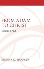 From Adam to Christ : Essays on Paul - Morna D Hooker
