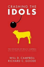 Crashing the Idols : The Vocation of Will D. Campbell (and Any Other Christian for That Matter) - Will D Campbell