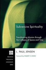 Subversive Spirituality : Transforming Mission Through the Collapse of Space and Time - L Paul Jensen