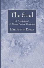 The Soul : A Translation of St. Thomas Aquinas' De Anima - John Patrick Rowan