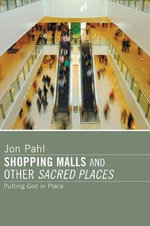 Shopping Malls and Other Sacred Spaces : Putting God in Place - Professor Jon Pahl
