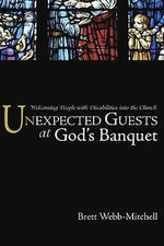 Unexpected Guests at God's Banquet : Welcoming People with Disabilities Into the Church - Brett Webb-Mitchell