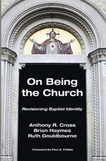 On Being the Church : Revisioning Baptist Identity - Brian Haymes