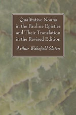 Qualitative Nouns in the Pauline Epistles and Their Translation in the Revised Edition - Arthur Wakefield Slaten