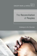The Reconciliation of Peoples : Challenge to the Churches