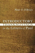 Introductory Thanksgivings in the Letters of Paul - Peter Thomas O'Brien