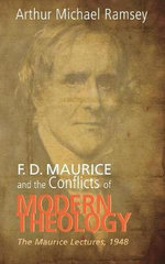 F. D. Maurice and the Conflicts of Modern Theology : The Maurice Lectures, 1948 - Arthur Michael Ramsey