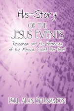 His-Story of the Jesus Events : Revisionism and the Historicity of the Messiah Called Ben-Yosef - Paul Alan Shunamon