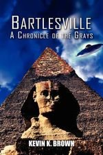 Bartlesville : A Chronicle of the Grays - Kevin K Brown
