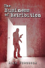 The Business of Retribution - Alex Ferguson