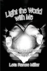 Light the World with Me : Choosing to Live in a Friendly and Welcoming Universe - Leta Renee Miller