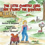 The Little Country Girl and Frisky the Squirrel - Janice C Graham