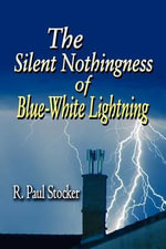 The Silent Nothingness of Blue-White Lightning - R Paul Stocker