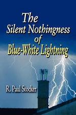 The Silent Nothingness of Blue-White Lightning - R Paul Stocker